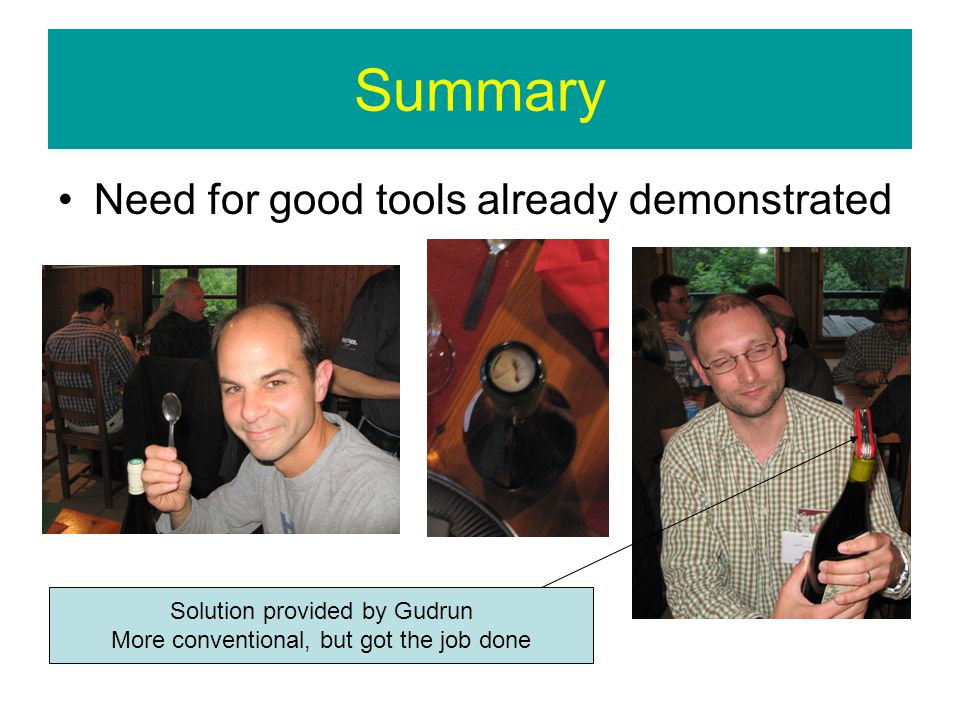 Summary Need for good tools already demonstrated Solution provided by Gudrun More conventional, but got the job done