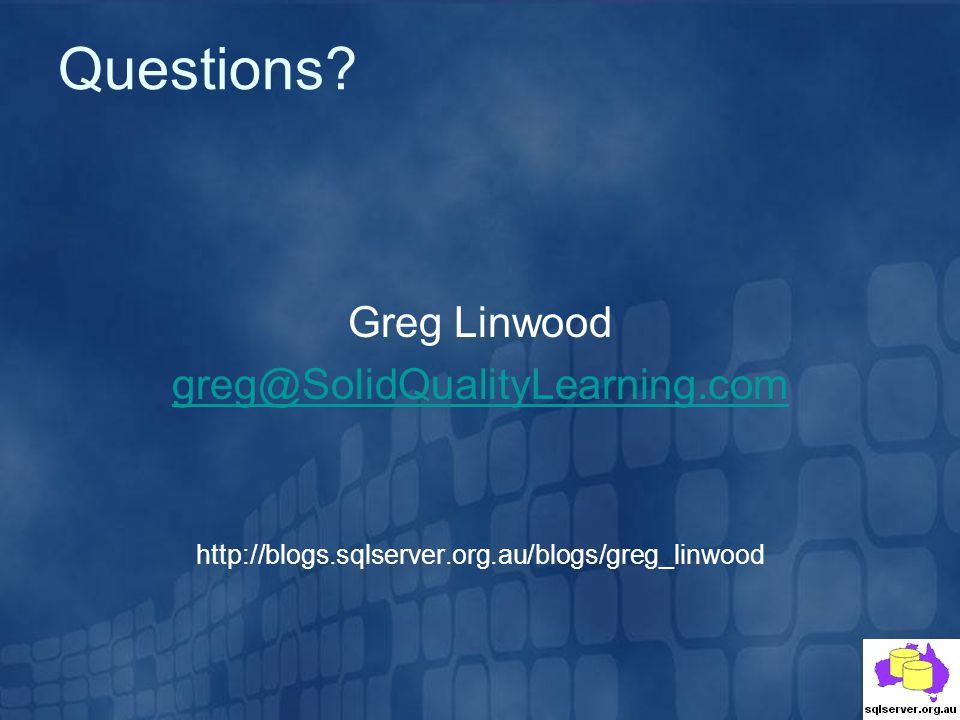 Greg Linwood greg@SolidQualityLearning.com http://blogs.sqlserver.org.au/blogs/greg_linwood Questions?