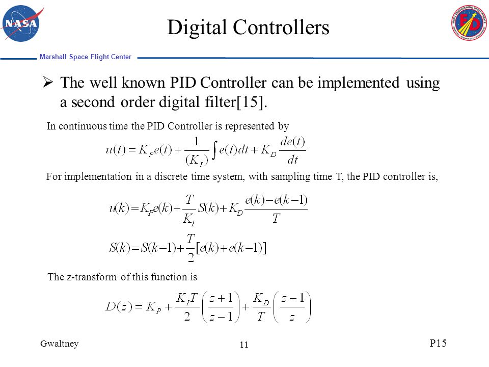 Marshall Space Flight Center Gwaltney P15 11 Digital Controllers The well known PID Controller can be implemented using a second order digital filter[15].