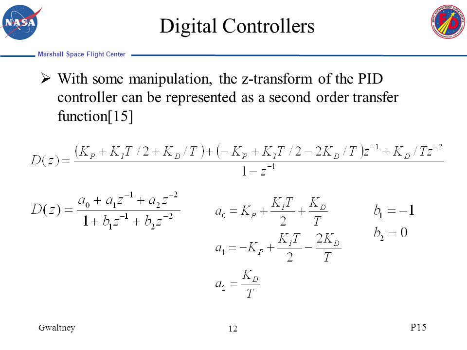 Marshall Space Flight Center Gwaltney P15 12 Digital Controllers With some manipulation, the z-transform of the PID controller can be represented as a second order transfer function[15]