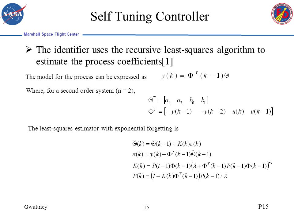 Marshall Space Flight Center Gwaltney P15 15 Self Tuning Controller The identifier uses the recursive least-squares algorithm to estimate the process