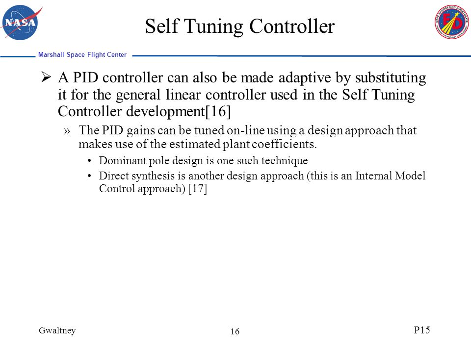 Marshall Space Flight Center Gwaltney P15 16 Self Tuning Controller A PID controller can also be made adaptive by substituting it for the general line