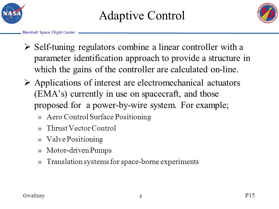 Marshall Space Flight Center Gwaltney P15 5 Adaptive Control Why use adaptive control for actuators.