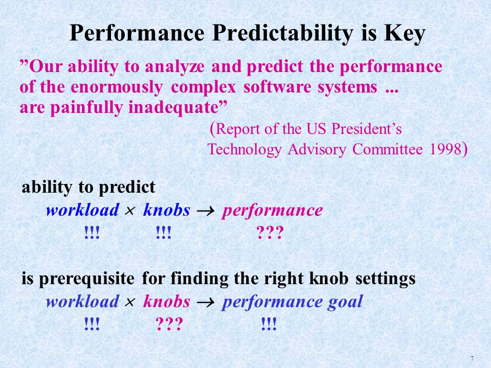 7 Performance Predictability is Key Our ability to analyze and predict the performance of the enormously complex software systems...