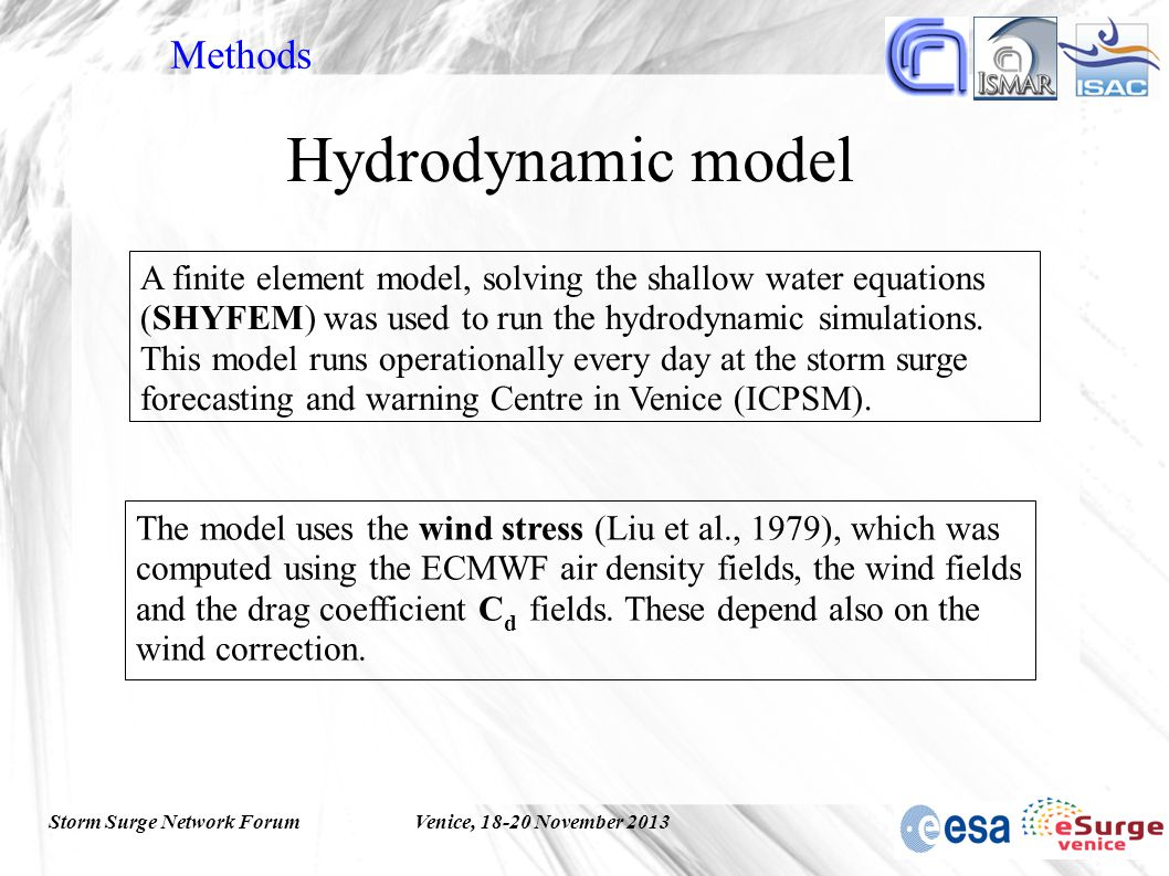 Storm Surge Network ForumVenice, 18-20 November 2013 The model uses the wind stress (Liu et al., 1979), which was computed using the ECMWF air density fields, the wind fields and the drag coefficient C d fields.