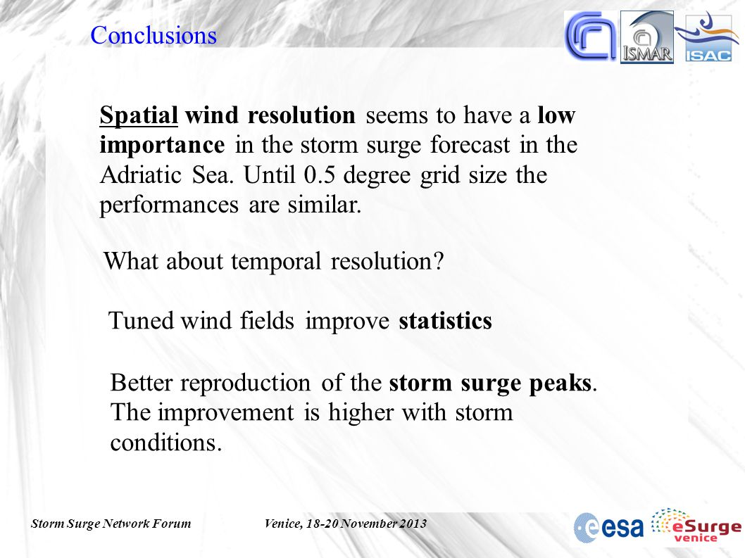 Storm Surge Network ForumVenice, 18-20 November 2013 Conclusions Spatial wind resolution seems to have a low importance in the storm surge forecast in the Adriatic Sea.