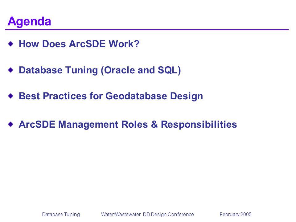 Database TuningWater/Wastewater DB Design Conference February 2005 Agenda How Does ArcSDE Work? Database Tuning (Oracle and SQL) Best Practices for Ge