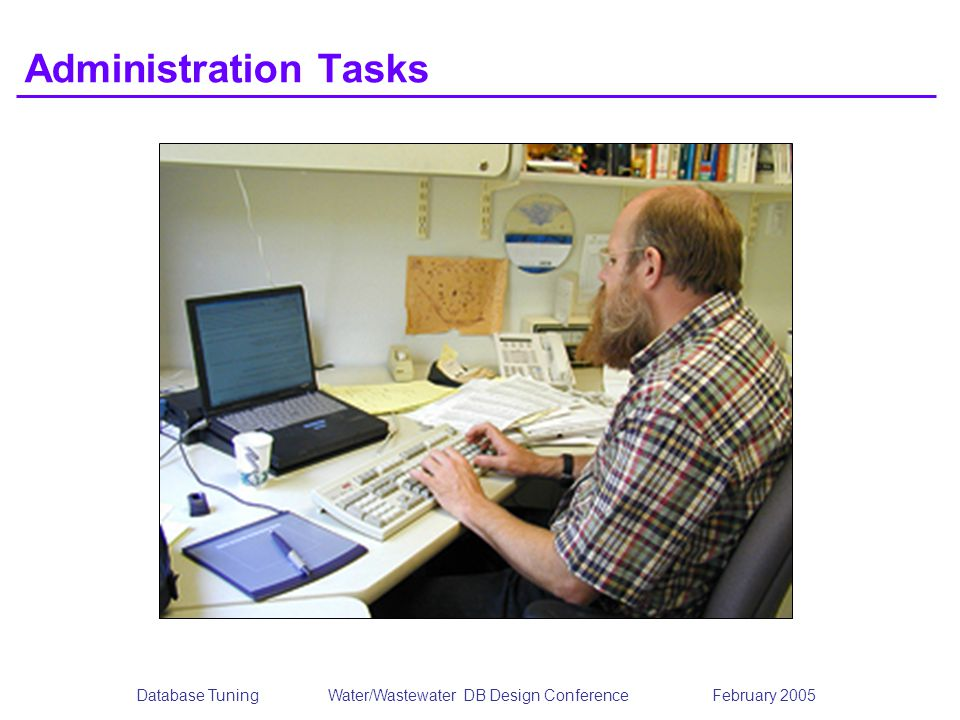 Database TuningWater/Wastewater DB Design Conference February 2005 Administration Tasks