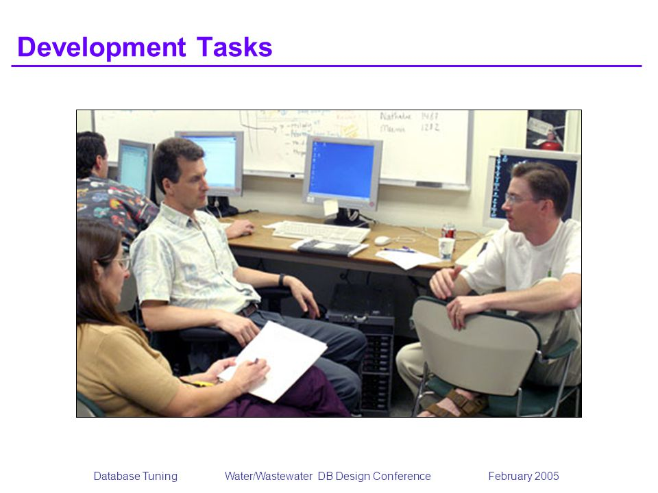 Database TuningWater/Wastewater DB Design Conference February 2005 Development Tasks