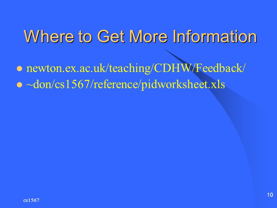 cs1567 10 Where to Get More Information newton.ex.ac.uk/teaching/CDHW/Feedback/ ~don/cs1567/reference/pidworksheet.xls