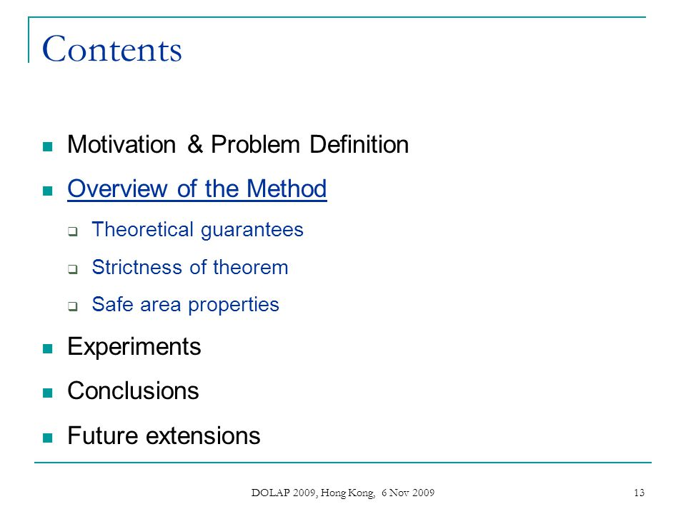 DOLAP 2009, Hong Kong, 6 Nov 2009 13 Contents Motivation & Problem Definition Overview of the Method Theoretical guarantees Strictness of theorem Safe