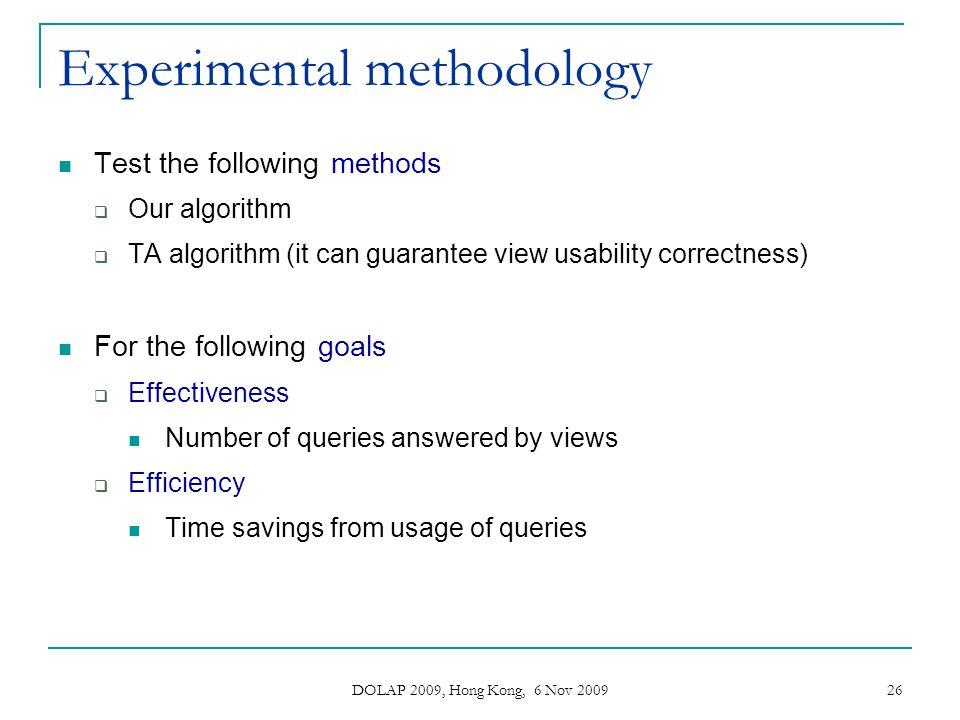 DOLAP 2009, Hong Kong, 6 Nov 2009 26 Experimental methodology Test the following methods Our algorithm TA algorithm (it can guarantee view usability c