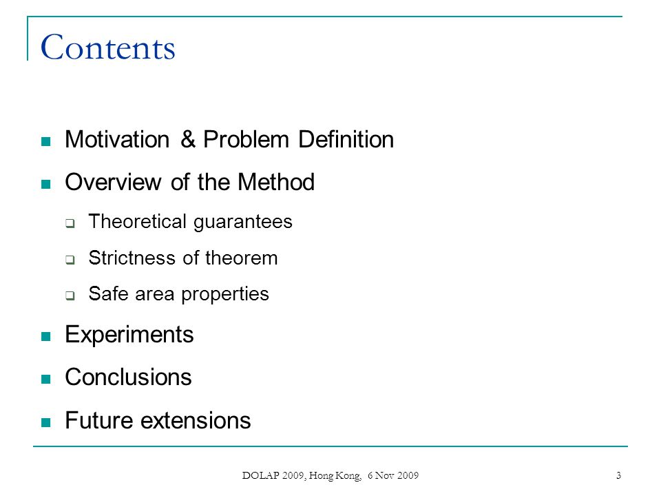 DOLAP 2009, Hong Kong, 6 Nov 2009 4 Contents Motivation & Problem Definition Overview of the Method Theoretical guarantees Strictness of theorem Safe area properties Experiments Conclusions Future extensions