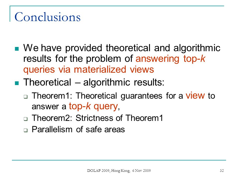 DOLAP 2009, Hong Kong, 6 Nov 2009 32 Conclusions We have provided theoretical and algorithmic results for the problem of answering top-k queries via m
