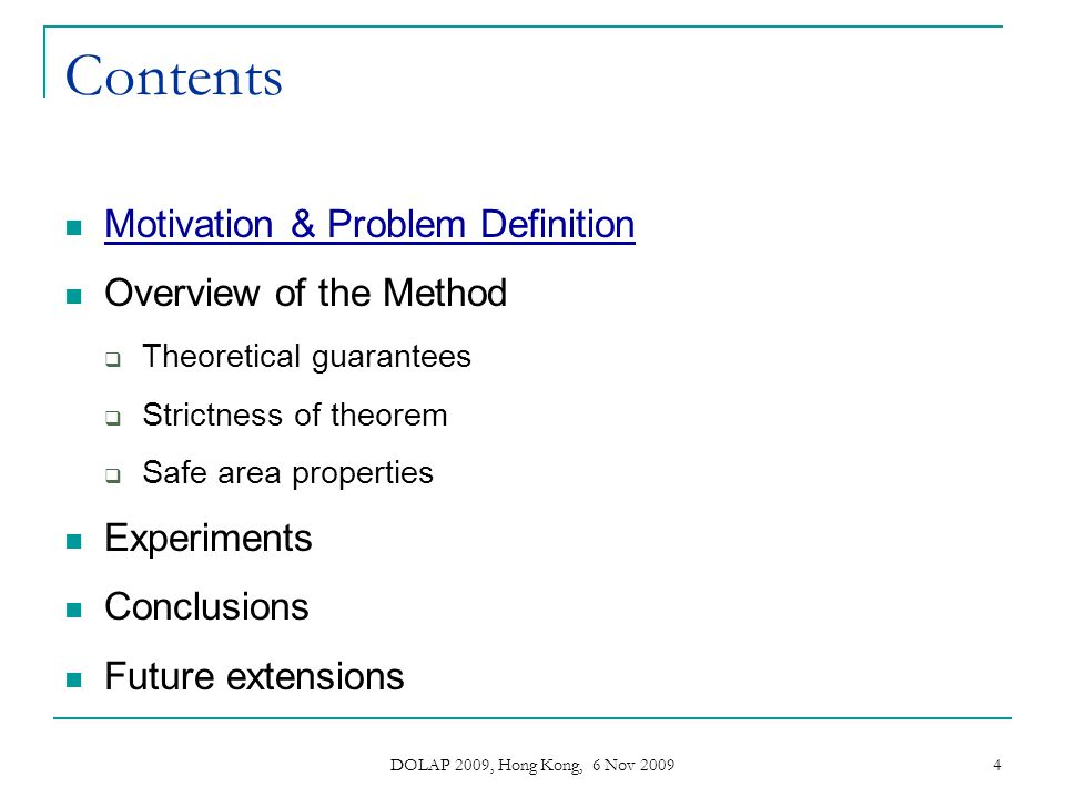 DOLAP 2009, Hong Kong, 6 Nov 2009 25 Contents Motivation & Problem Definition Overview of the Method Theoretical guarantees Strictness of theorem Safe area properties Experiments Conclusions Future extensions
