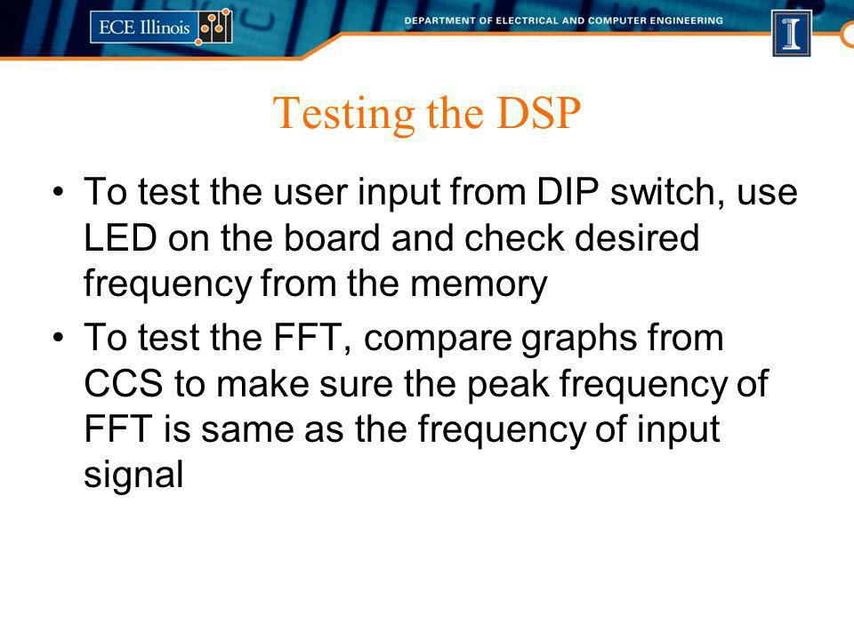 Testing the DSP To test the user input from DIP switch, use LED on the board and check desired frequency from the memory To test the FFT, compare grap