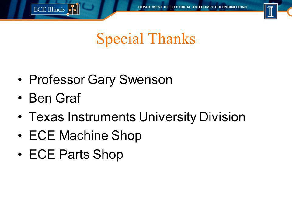 Special Thanks Professor Gary Swenson Ben Graf Texas Instruments University Division ECE Machine Shop ECE Parts Shop