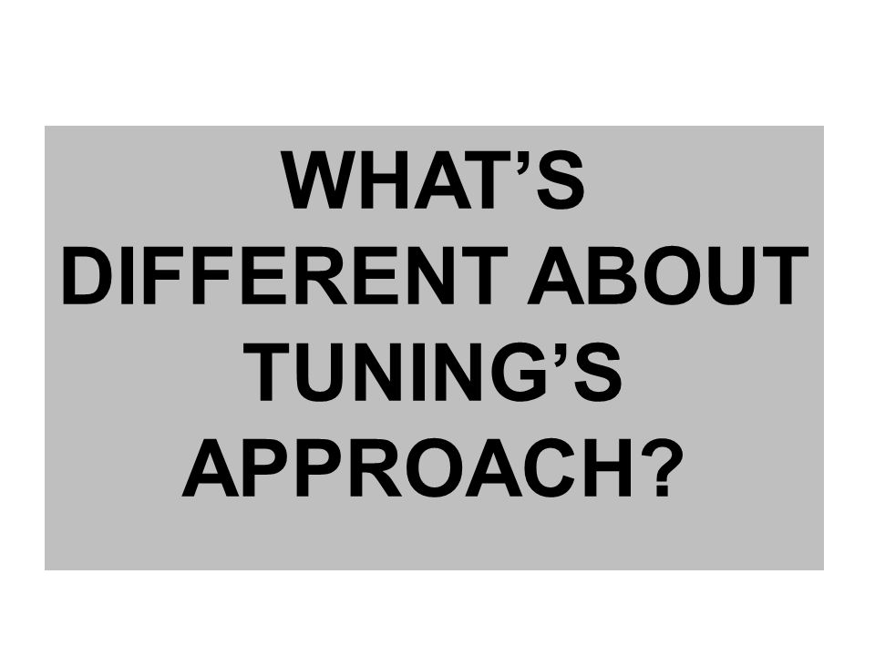 WHATS DIFFERENT ABOUT TUNINGS APPROACH?