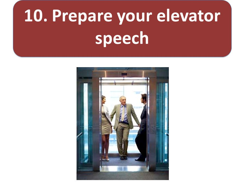10. Prepare your elevator speech
