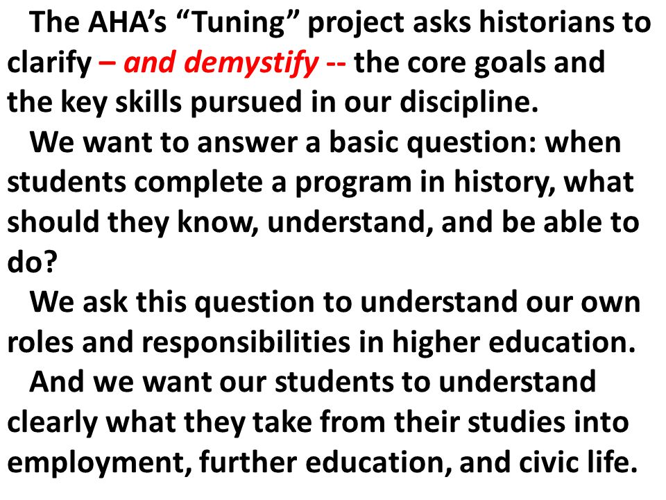 The AHAs Tuning project asks historians to clarify – and demystify -- the core goals and the key skills pursued in our discipline.
