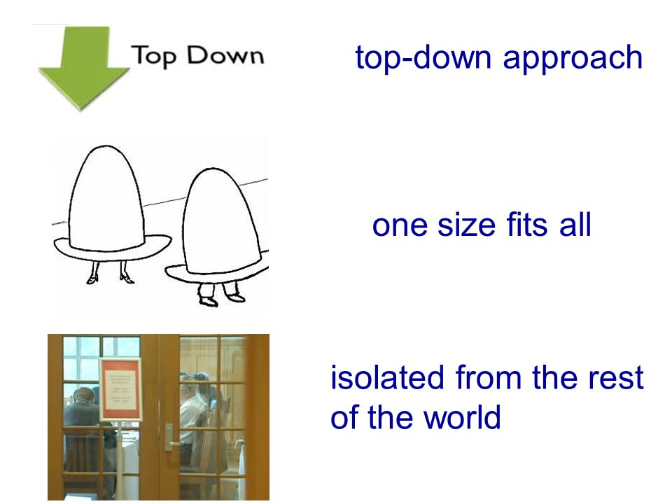top-down approach isolated from the rest of the world one size fits all