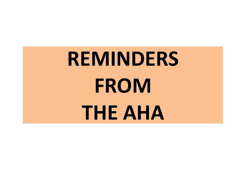 REMINDERS FROM THE AHA