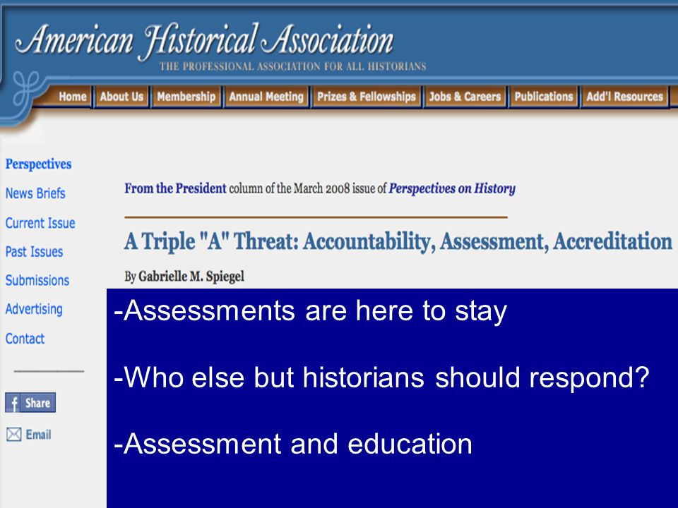-Assessments are here to stay -Who else but historians should respond? -Assessment and education