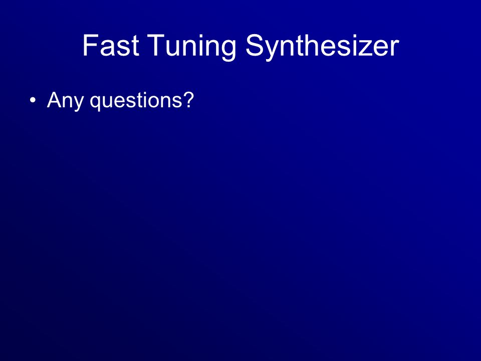 Fast Tuning Synthesizer Any questions