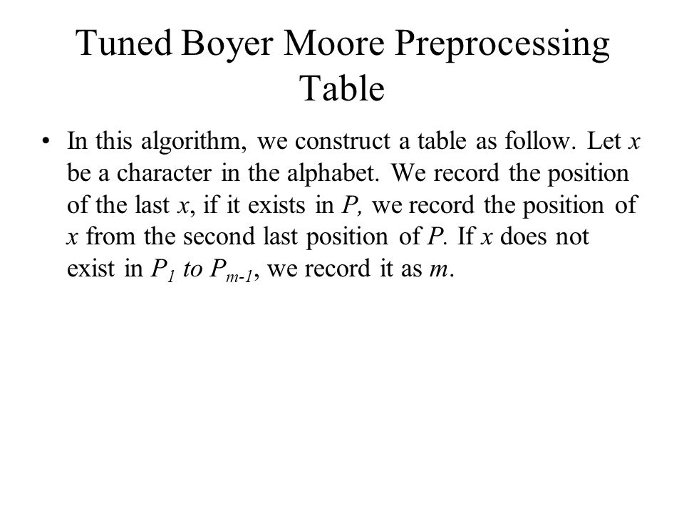 Tuned Boyer Moore Preprocessing Table In this algorithm, we construct a table as follow.