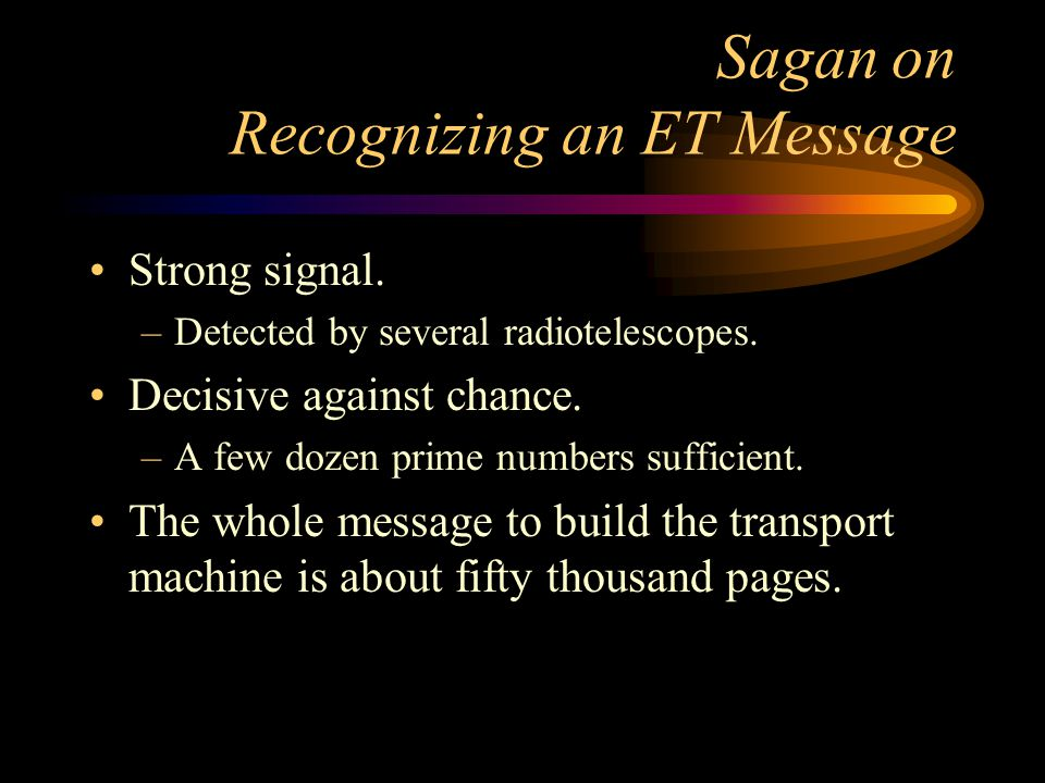 Sagan on Recognizing an ET Message Strong signal. –Detected by several radiotelescopes.