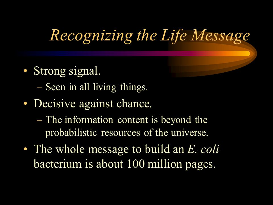 Recognizing the Life Message Strong signal. –Seen in all living things.