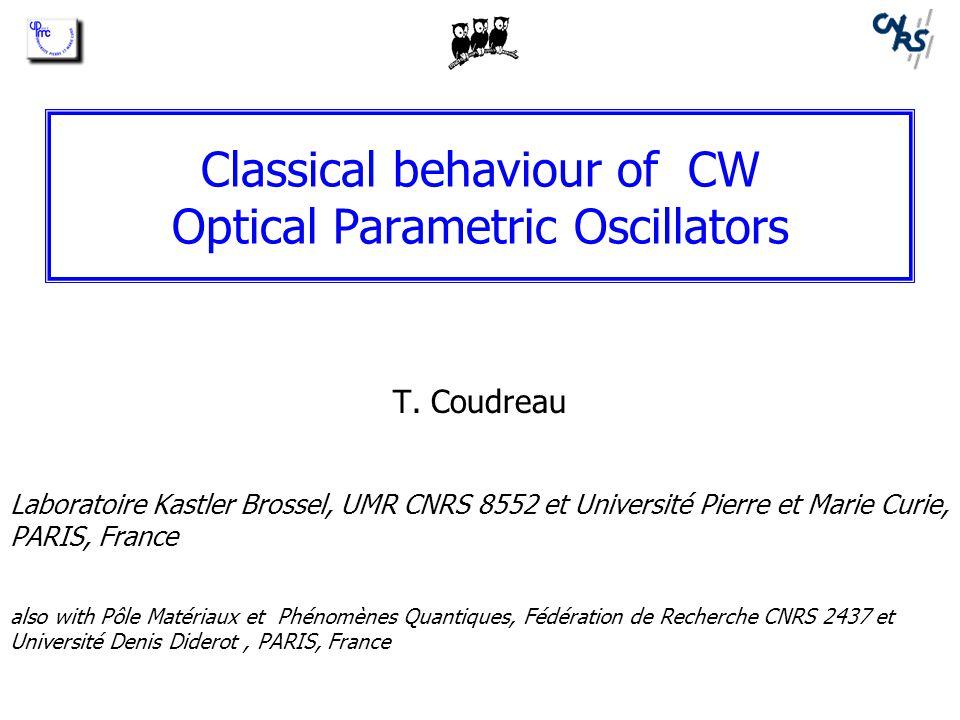 Classical behaviour of CW Optical Parametric Oscillators T.
