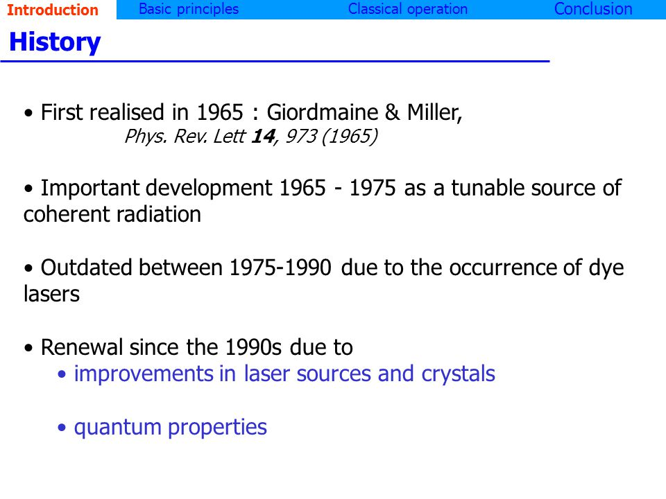 Introduction Basic principlesClassical operation Conclusion History First realised in 1965 : Giordmaine & Miller, Phys.