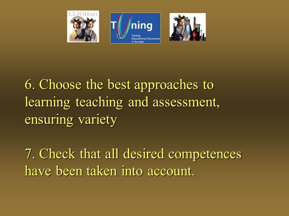 6. Choose the best approaches to learning teaching and assessment, ensuring variety 7.