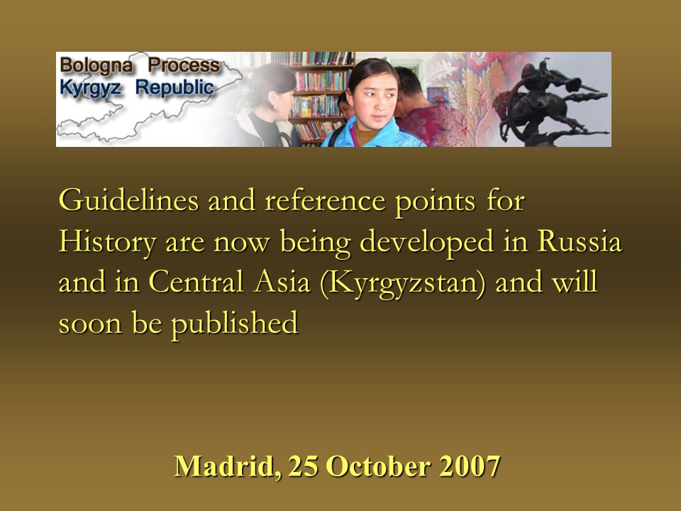 Guidelines and reference points for History are now being developed in Russia and in Central Asia (Kyrgyzstan) and will soon be published Madrid, 25 October 2007