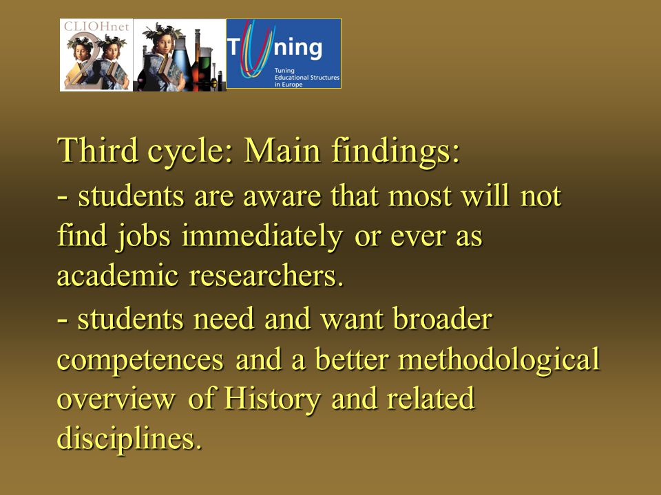 Third cycle: Main findings: - students are aware that most will not find jobs immediately or ever as academic researchers.