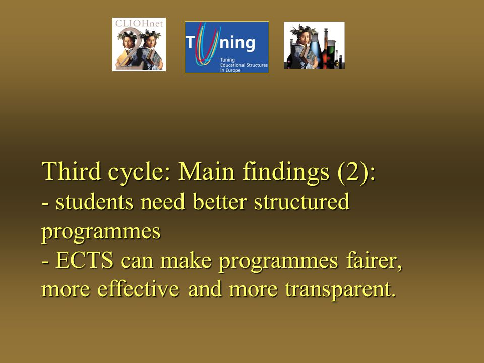 Third cycle: Main findings (2): - students need better structured programmes - ECTS can make programmes fairer, more effective and more transparent.
