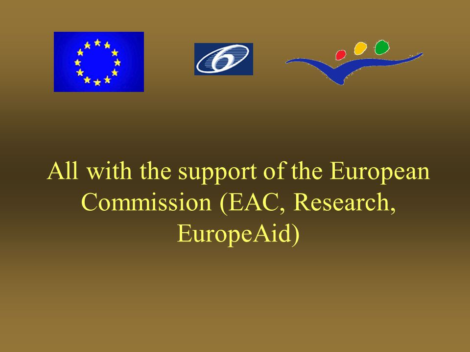 All with the support of the European Commission (EAC, Research, EuropeAid)