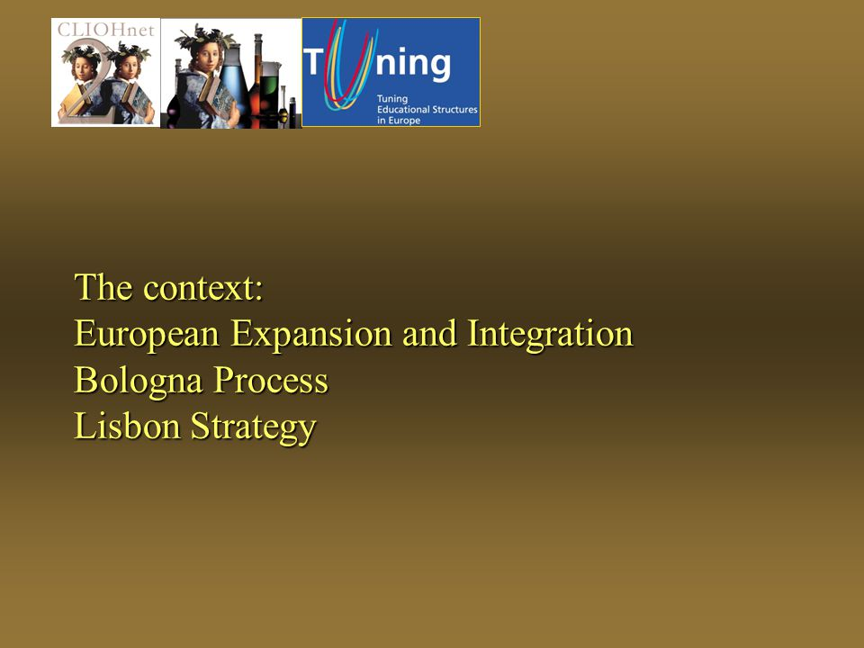 The context: European Expansion and Integration Bologna Process Lisbon Strategy