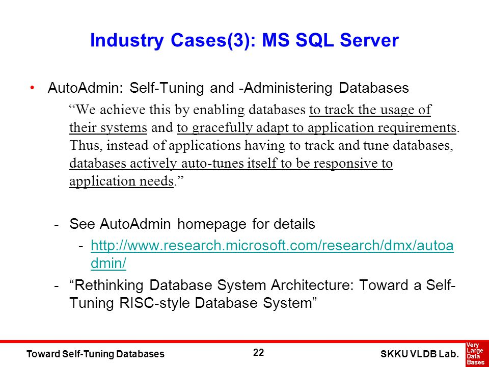 22 SKKU VLDB Lab.Toward Self-Tuning Databases Industry Cases(3): MS SQL Server AutoAdmin: Self-Tuning and -Administering Databases We achieve this by