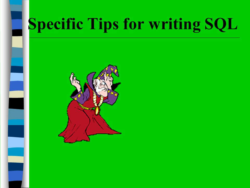 Specific Tips for writing SQL