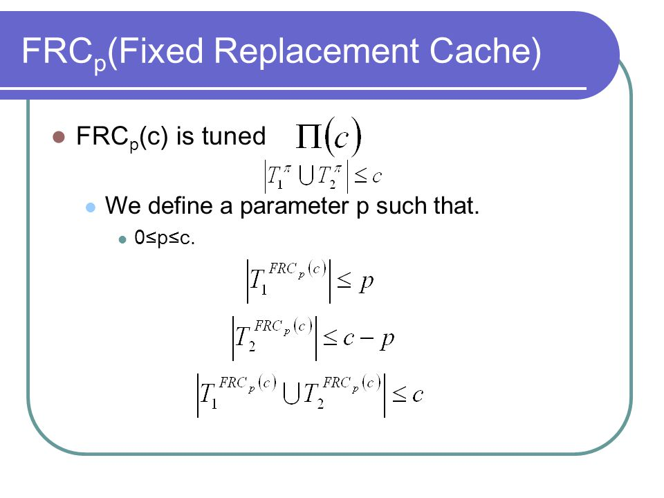 FRC p (Fixed Replacement Cache) FRC p (c) is tuned We define a parameter p such that. 0pc.