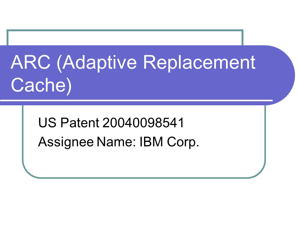 ARC (Adaptive Replacement Cache) US Patent 20040098541 Assignee Name: IBM Corp.
