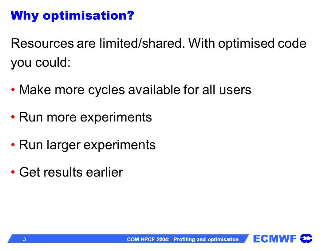 ECMWF 4 COM HPCF 2004: Profiling and optimisation Performance measure M1: Science / time-unit using computer M2: Computations / time-unit M1/M2 = ?