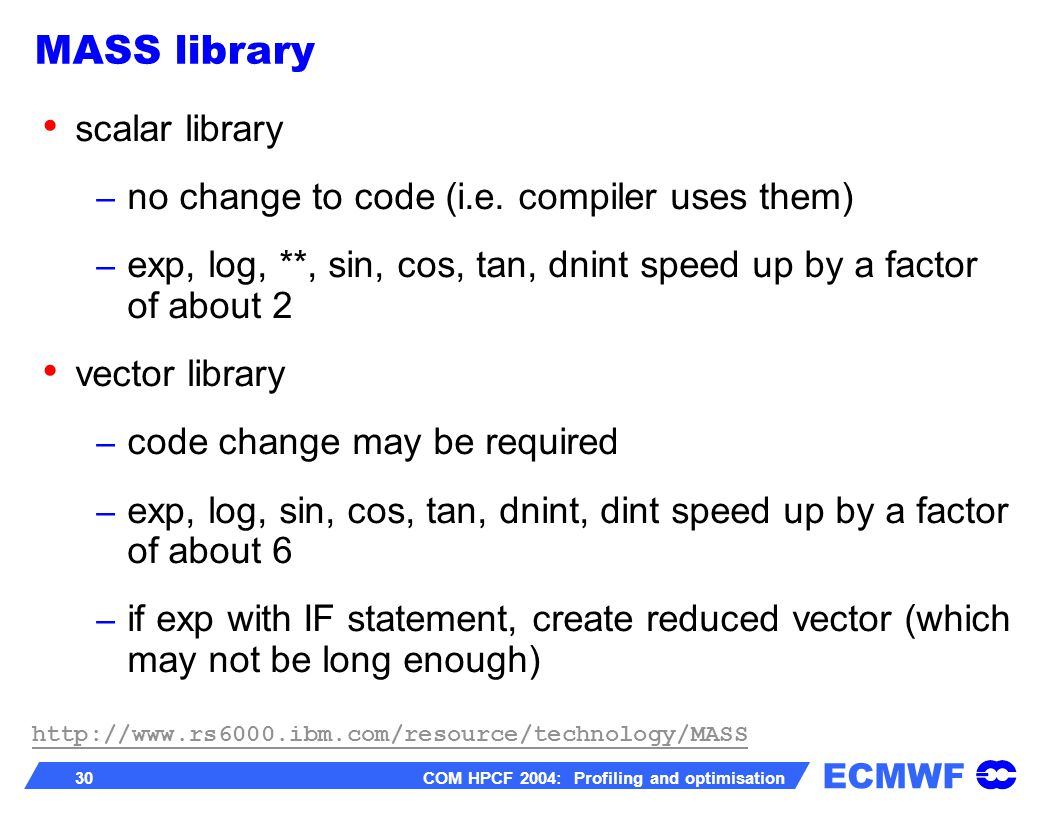 ECMWF 30 COM HPCF 2004: Profiling and optimisation scalar library – no change to code (i.e.