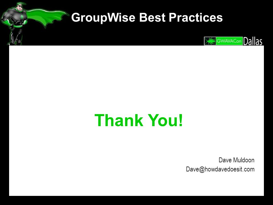 GroupWise Best Practices Thank You! Dave Muldoon Dave@howdavedoesit.com