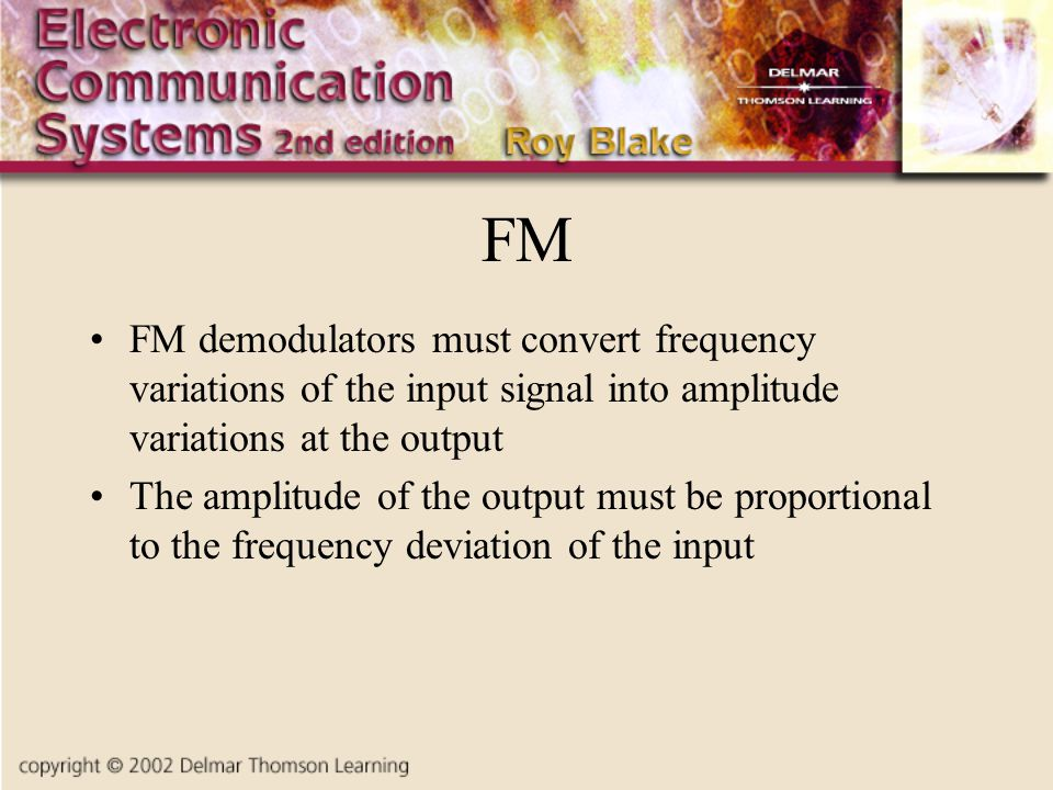 FM FM demodulators must convert frequency variations of the input signal into amplitude variations at the output The amplitude of the output must be p