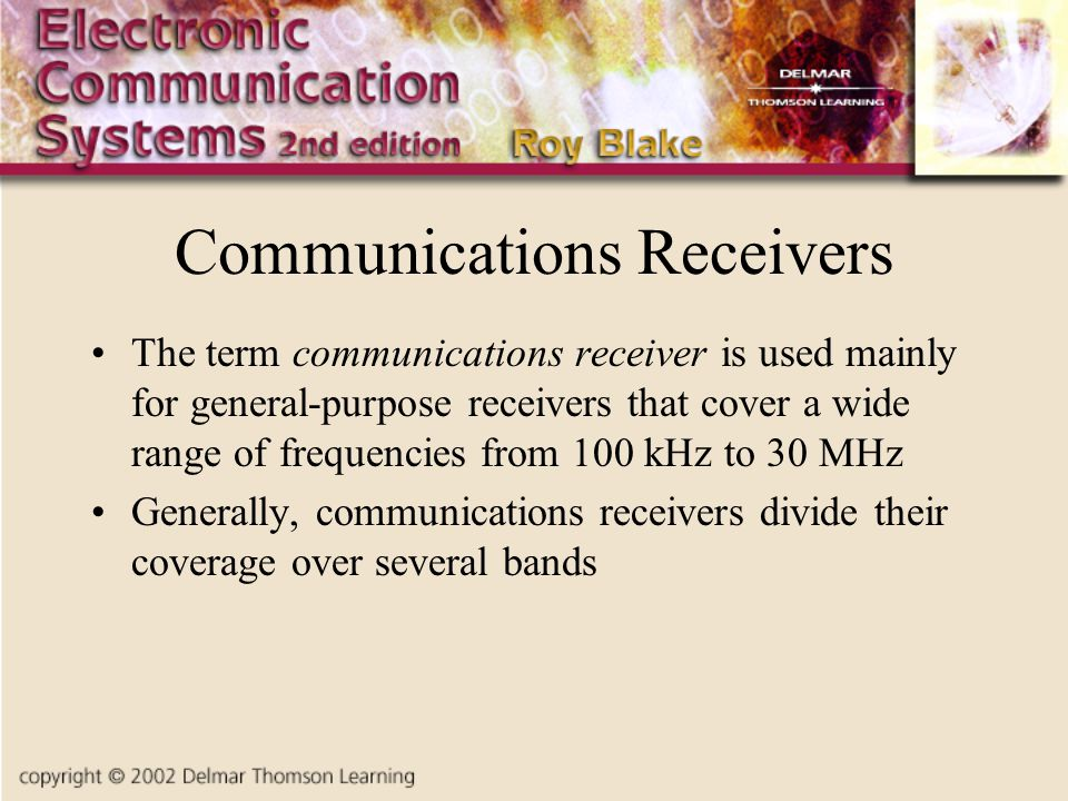 Communications Receivers The term communications receiver is used mainly for general-purpose receivers that cover a wide range of frequencies from 100