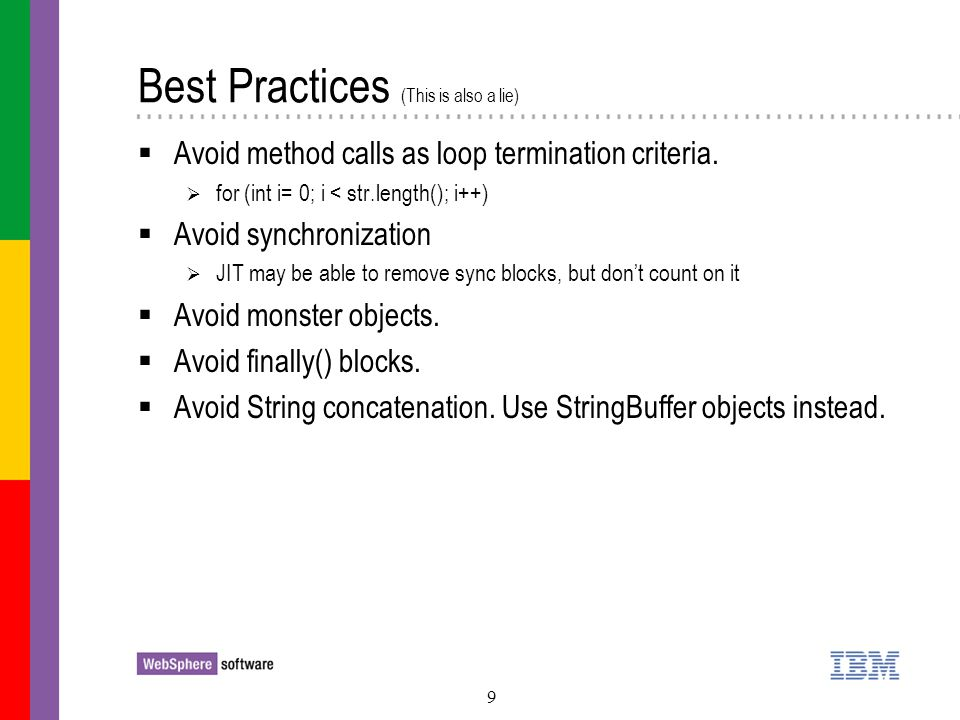 10 Best Practices (Yet more lies) The amount of code is bytecodes, not the size of your source.