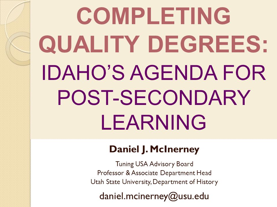 COMPLETING QUALITY DEGREES: IDAHOS AGENDA FOR POST-SECONDARY LEARNING Daniel J.